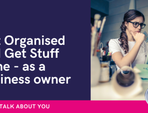 How to get organised and get stuff done in your business