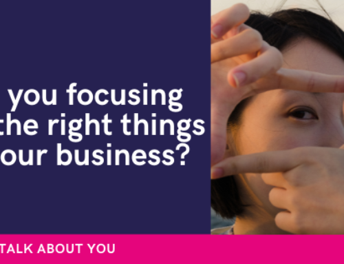 Are you focusing on the right things in your business?